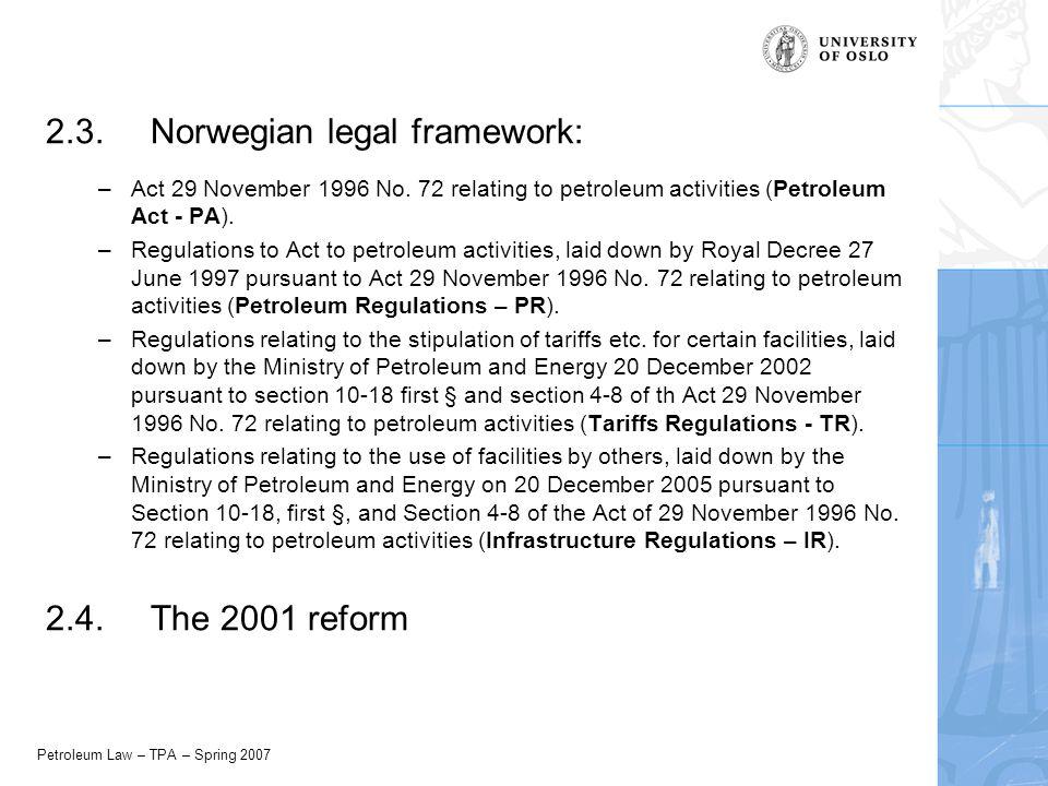 Petroleum Law – TPA – Spring 2007 2.3.Norwegian legal framework: –Act 29 November 1996 No.