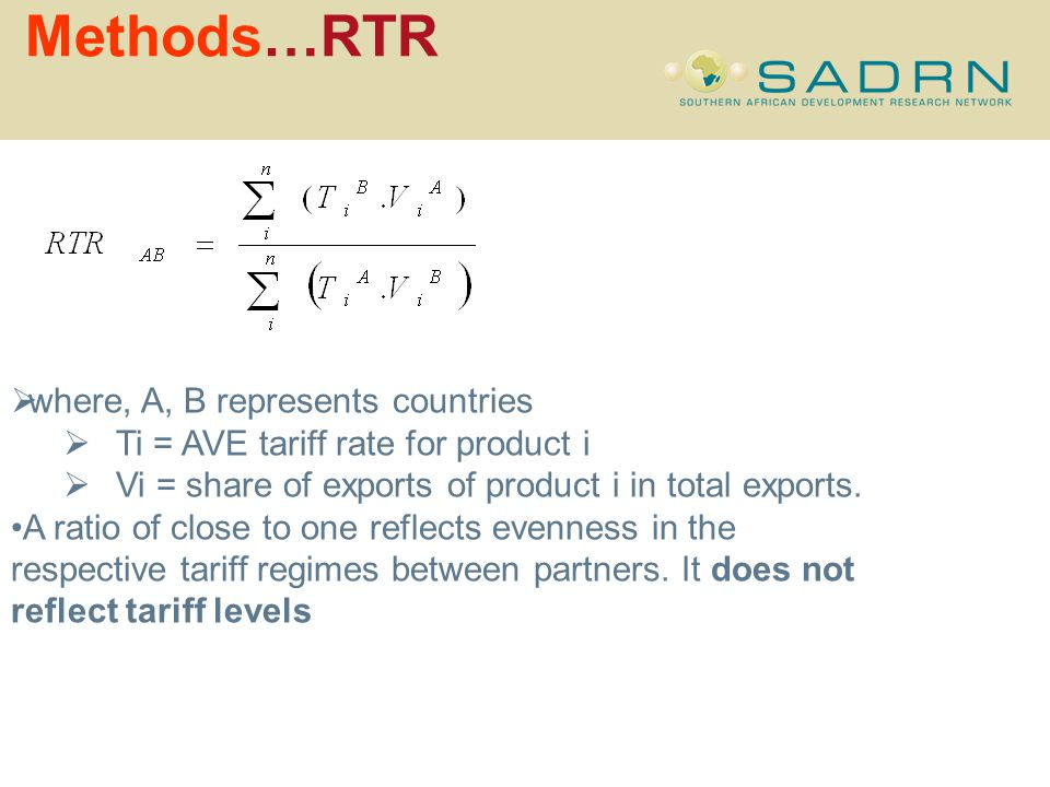 Methods…RTR where, A, B represents countries Ti = AVE tariff rate for product i Vi = share of exports of product i in total exports.
