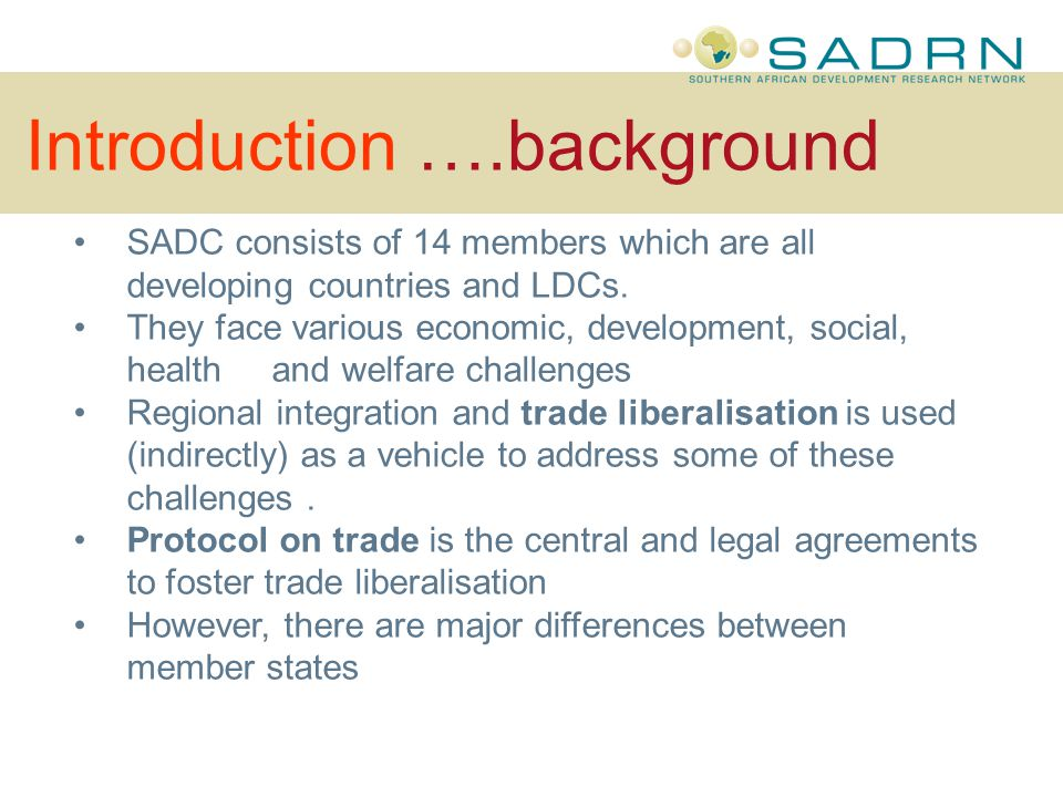 Introduction ….background SADC consists of 14 members which are all developing countries and LDCs.