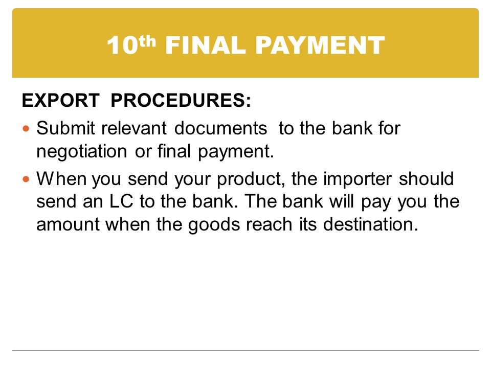 10 th FINAL PAYMENT EXPORT PROCEDURES: Submit relevant documents to the bank for negotiation or final payment.