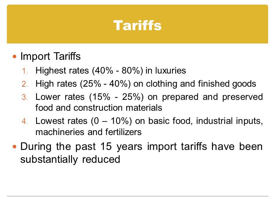 Tariffs Import Tariffs 1. Highest rates (40% - 80%) in luxuries 2.