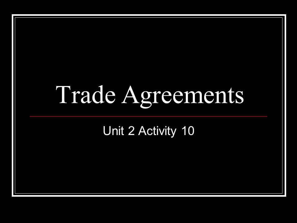 Trade Agreements Unit 2 Activity 10