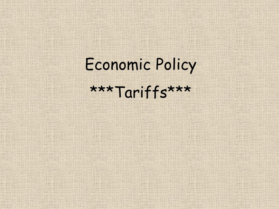 Economic Policy ***Tariffs***