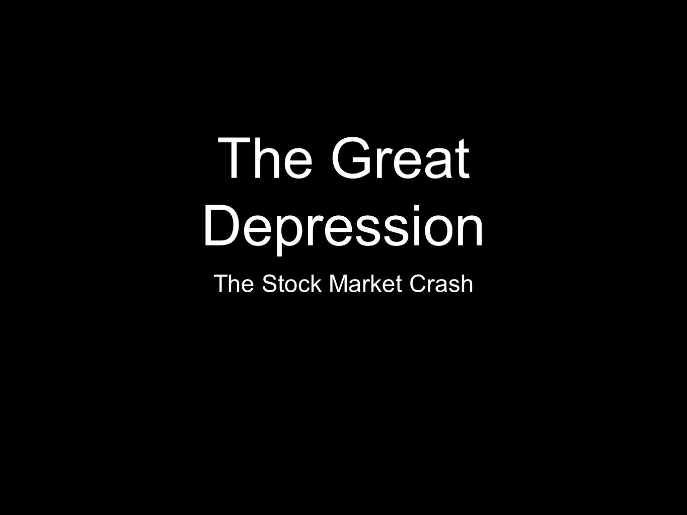 The Great Depression The Stock Market Crash