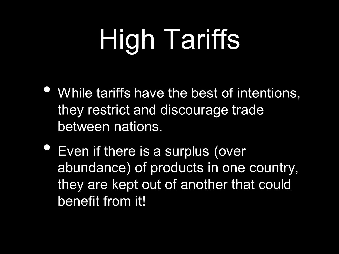 High Tariffs While tariffs have the best of intentions, they restrict and discourage trade between nations.