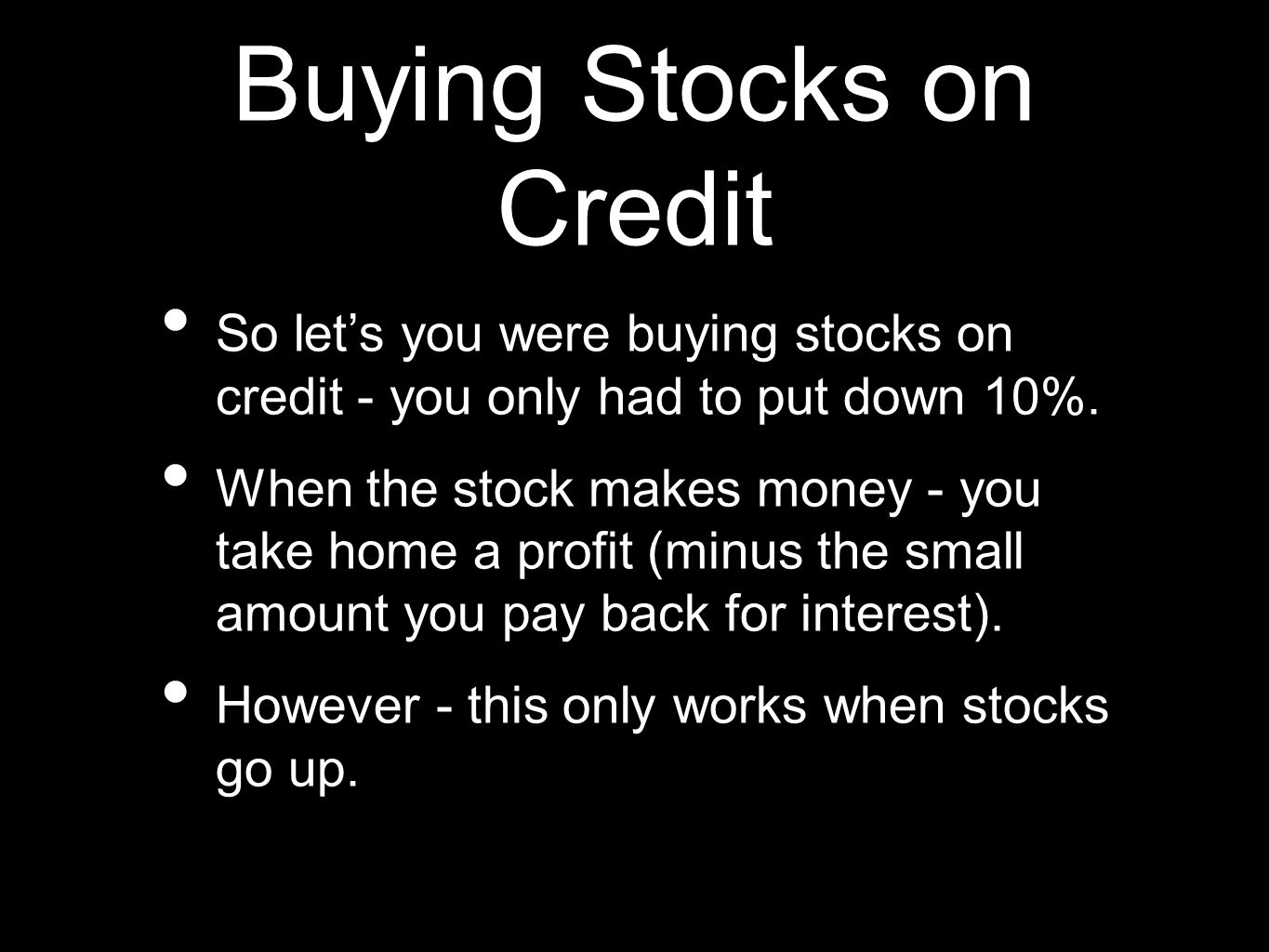 Buying Stocks on Credit So lets you were buying stocks on credit - you only had to put down 10%.