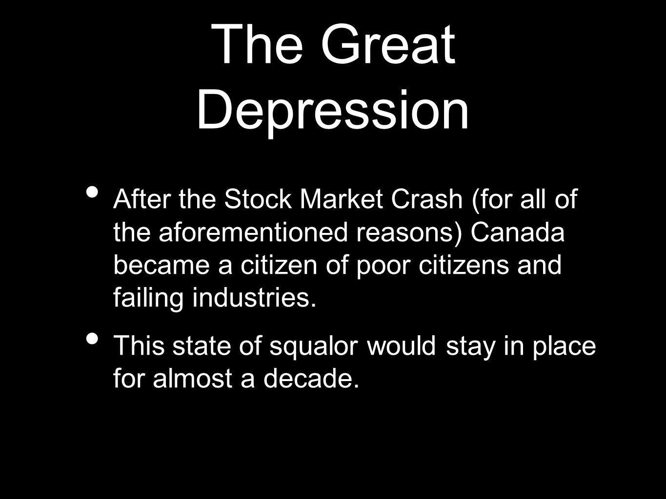 The Great Depression After the Stock Market Crash (for all of the aforementioned reasons) Canada became a citizen of poor citizens and failing industries.