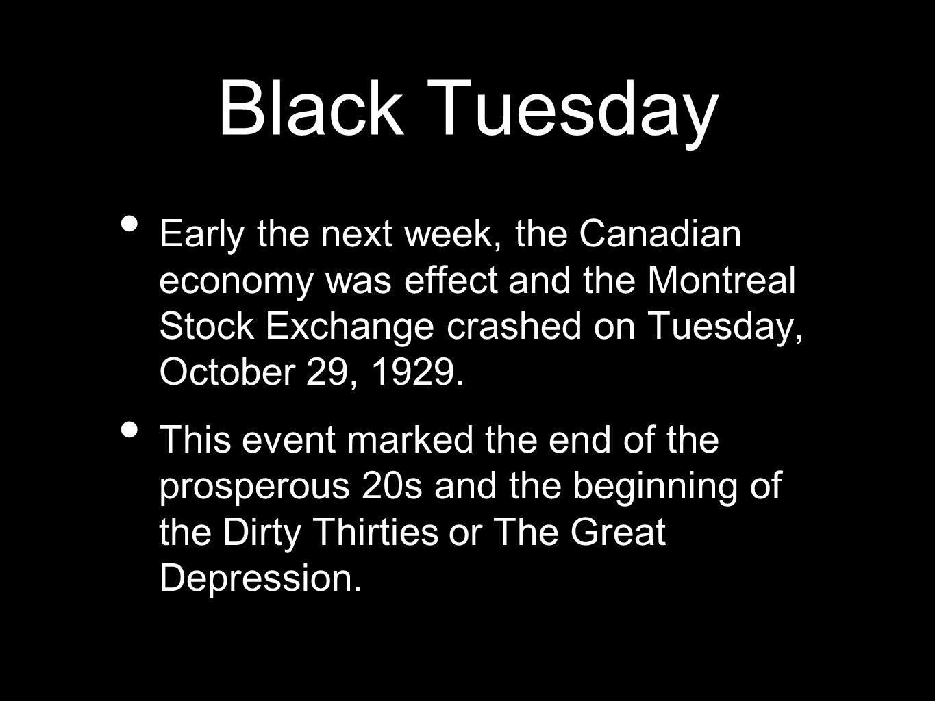Black Tuesday Early the next week, the Canadian economy was effect and the Montreal Stock Exchange crashed on Tuesday, October 29, 1929.