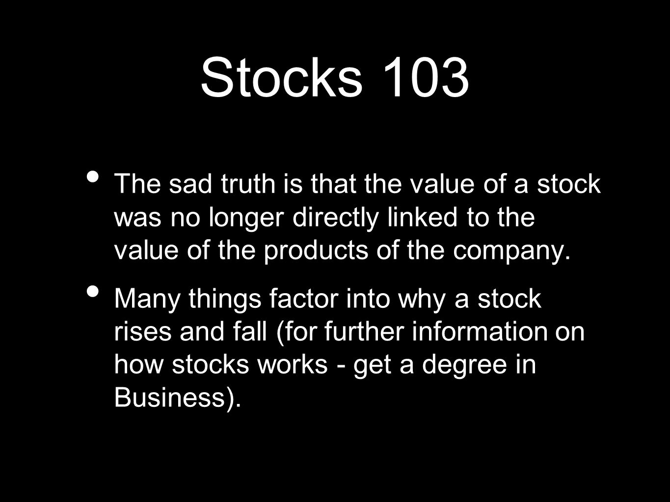 Stocks 103 The sad truth is that the value of a stock was no longer directly linked to the value of the products of the company.