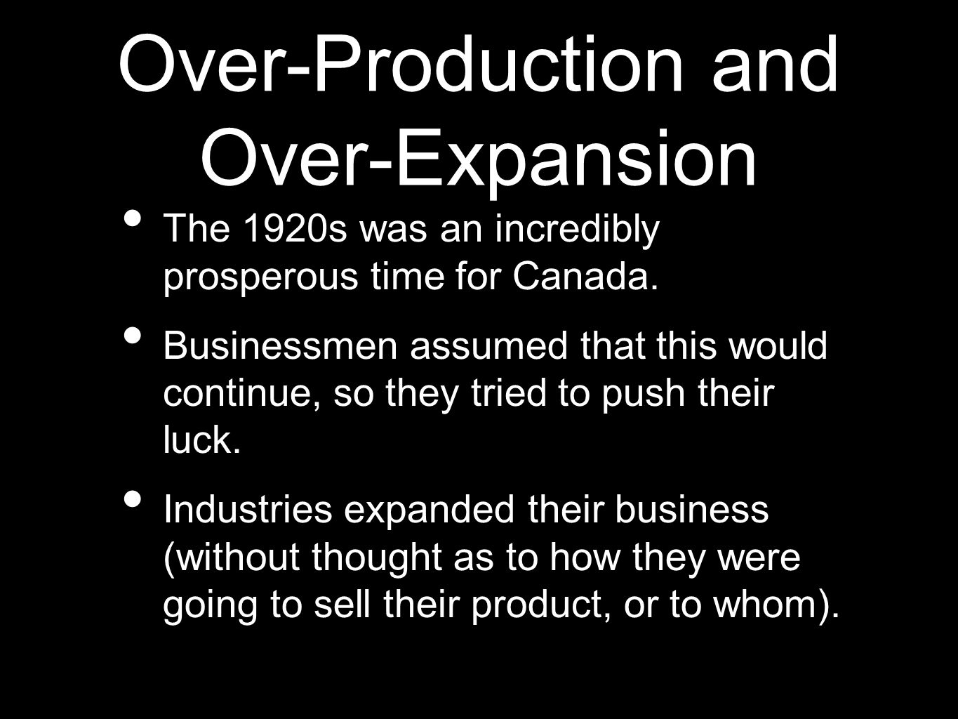 Over-Production and Over-Expansion So businesses began to stockpile their surplus.