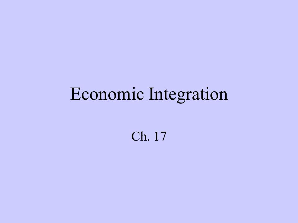 Economic Integration Ch. 17