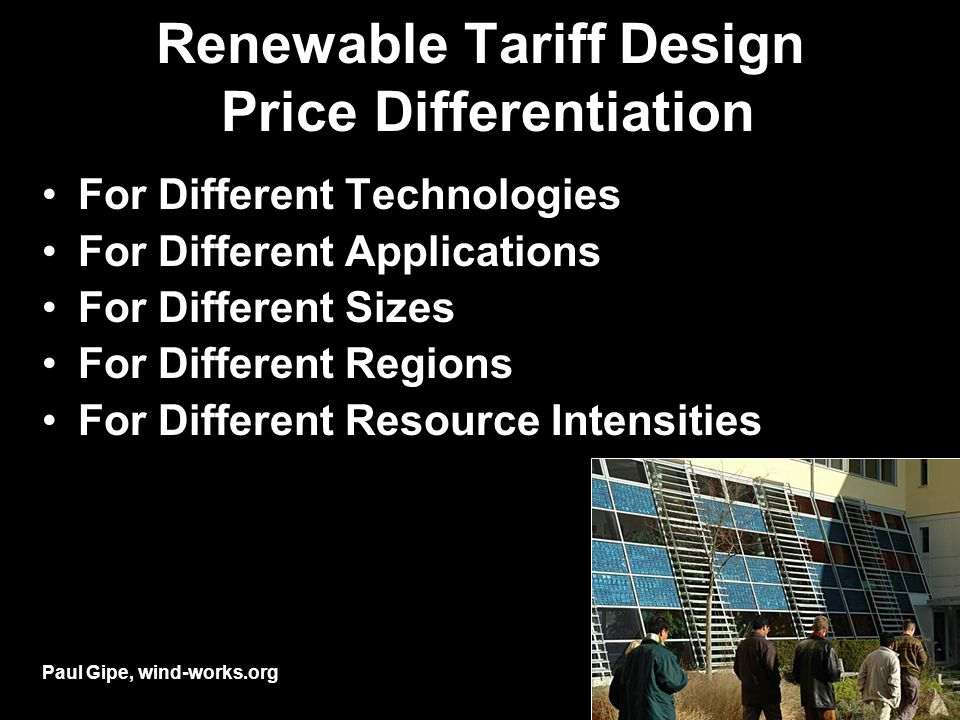 Renewable Tariff Design Price Differentiation For Different Technologies For Different Applications For Different Sizes For Different Regions For Different Resource Intensities Paul Gipe, wind-works.org