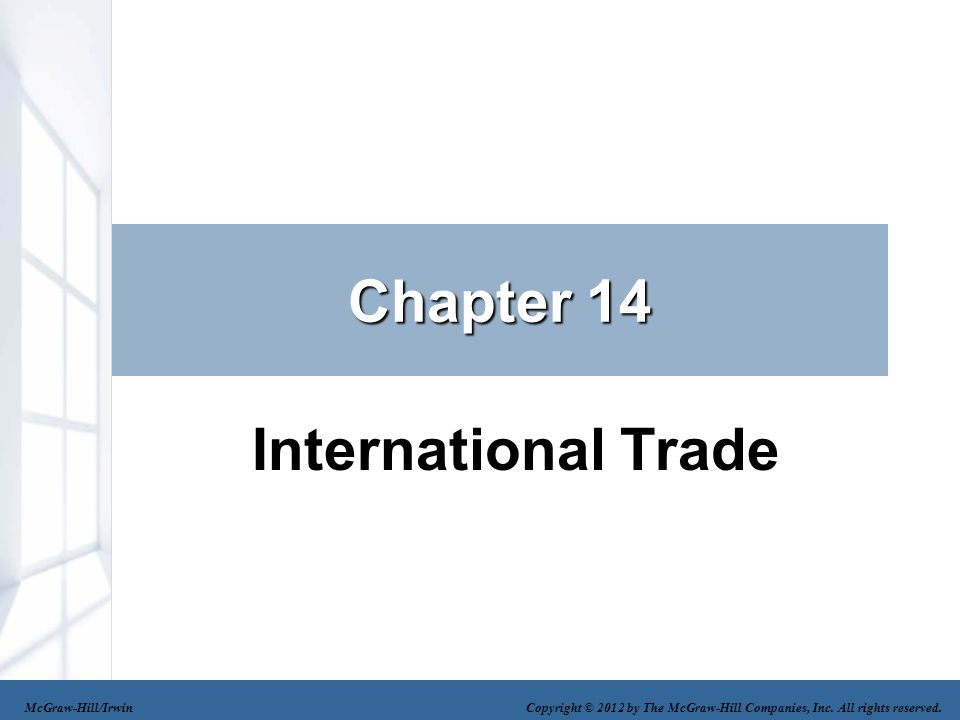 Chapter 14 International Trade McGraw-Hill/Irwin Copyright © 2012 by The McGraw-Hill Companies, Inc. All rights reserved.
