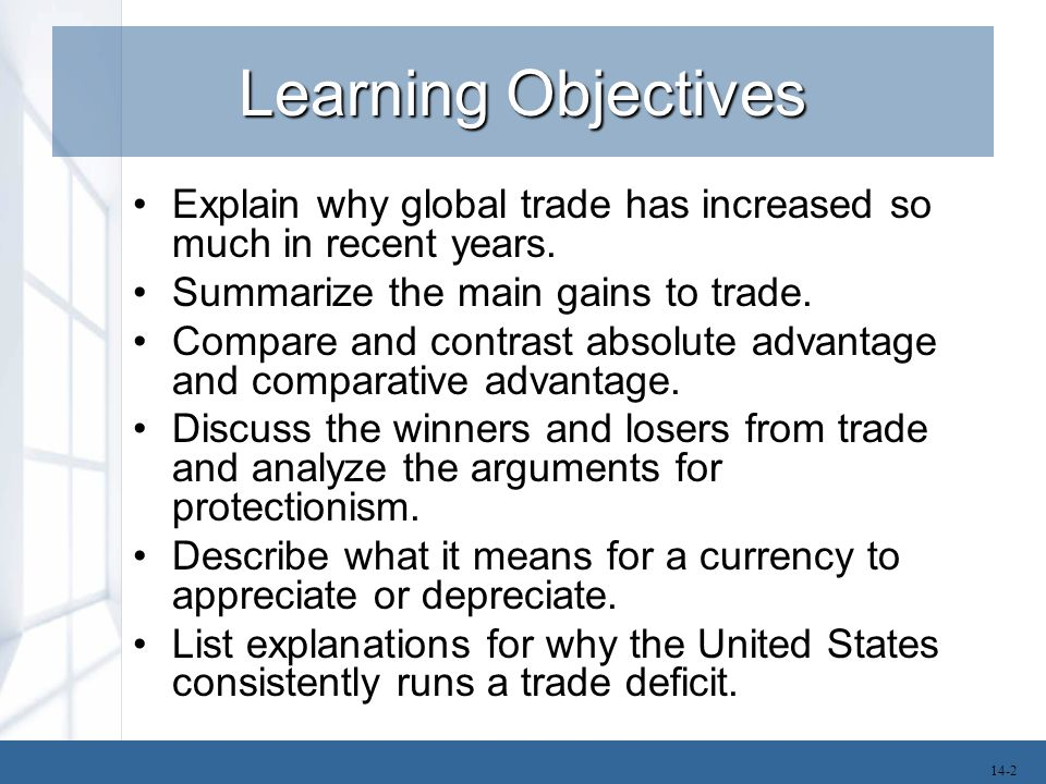 Learning Objectives Explain why global trade has increased so much in recent years. Summarize the main gains to trade. Compare and contrast absolute a