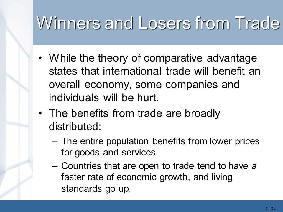 Winners and Losers from Trade While the theory of comparative advantage states that international trade will benefit an overall economy, some companies and individuals will be hurt.