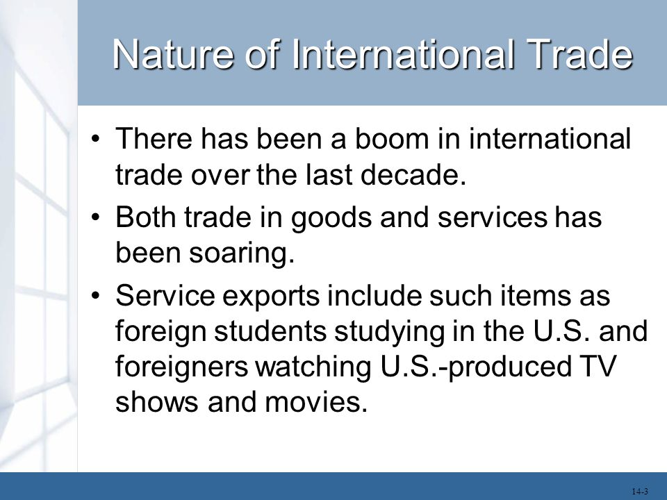 Nature of International Trade There has been a boom in international trade over the last decade.