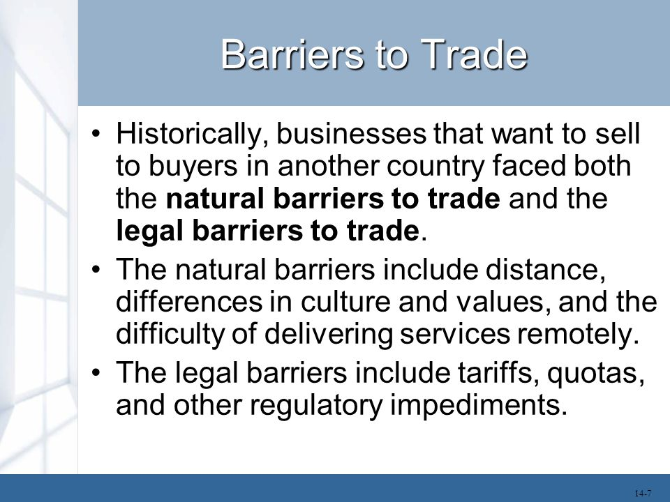 Barriers to Trade Historically, businesses that want to sell to buyers in another country faced both the natural barriers to trade and the legal barri