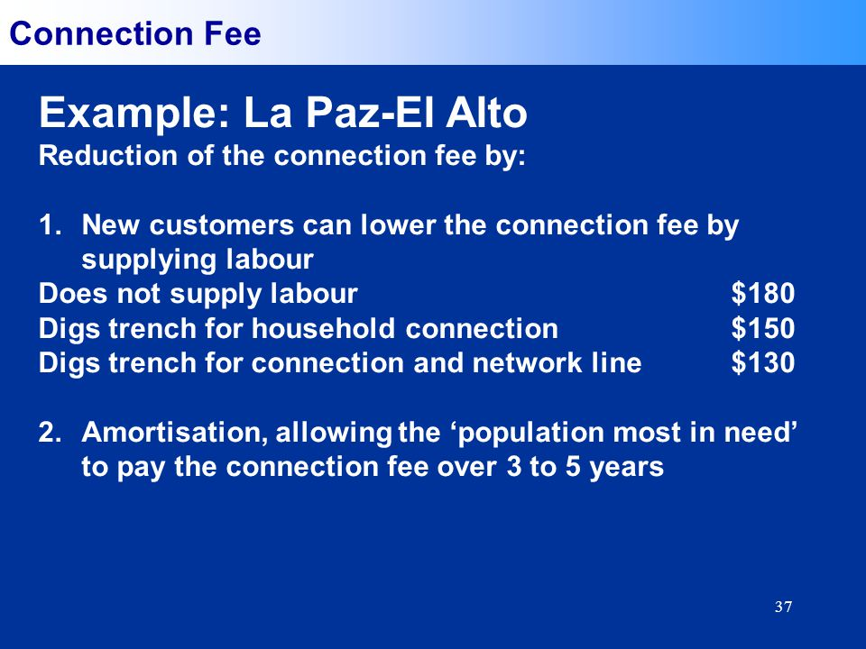 37 Connection Fee Example: La Paz-El Alto Reduction of the connection fee by: 1.New customers can lower the connection fee by supplying labour Does no