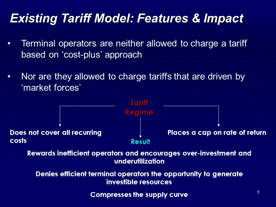 5 Terminal operators are neither allowed to charge a tariff based on cost-plus approach Nor are they allowed to charge tariffs that are driven by mark