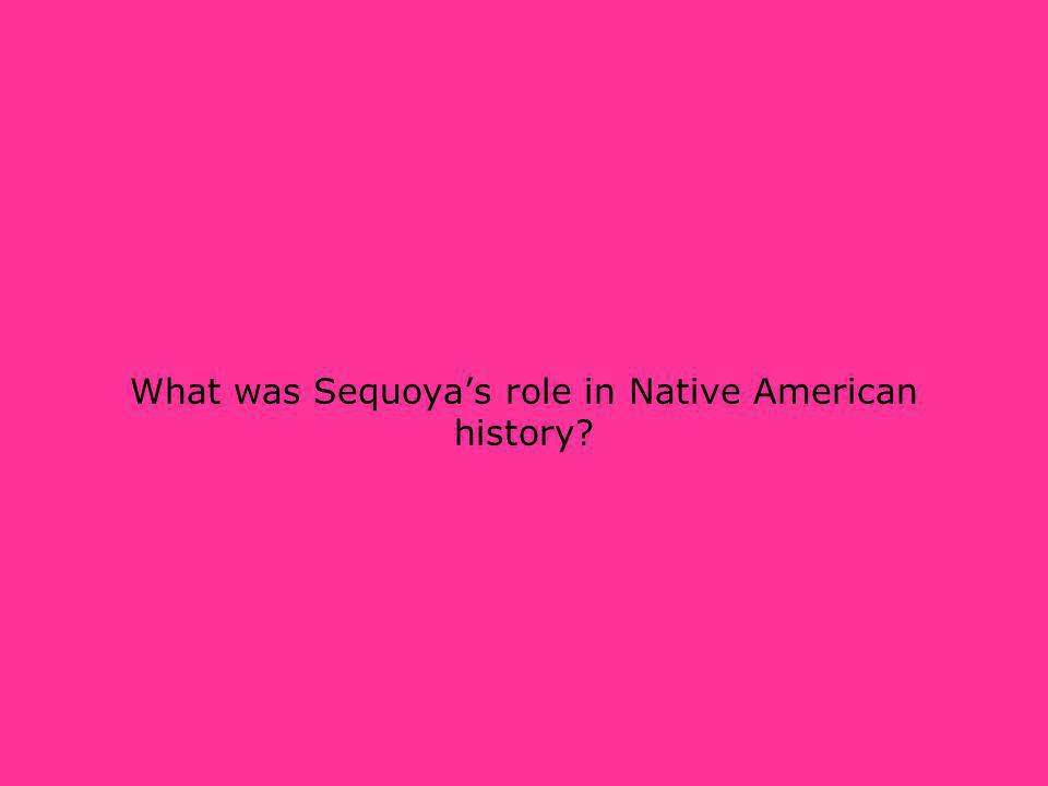 What was Sequoyas role in Native American history?