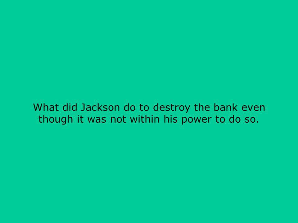 What did Jackson do to destroy the bank even though it was not within his power to do so.