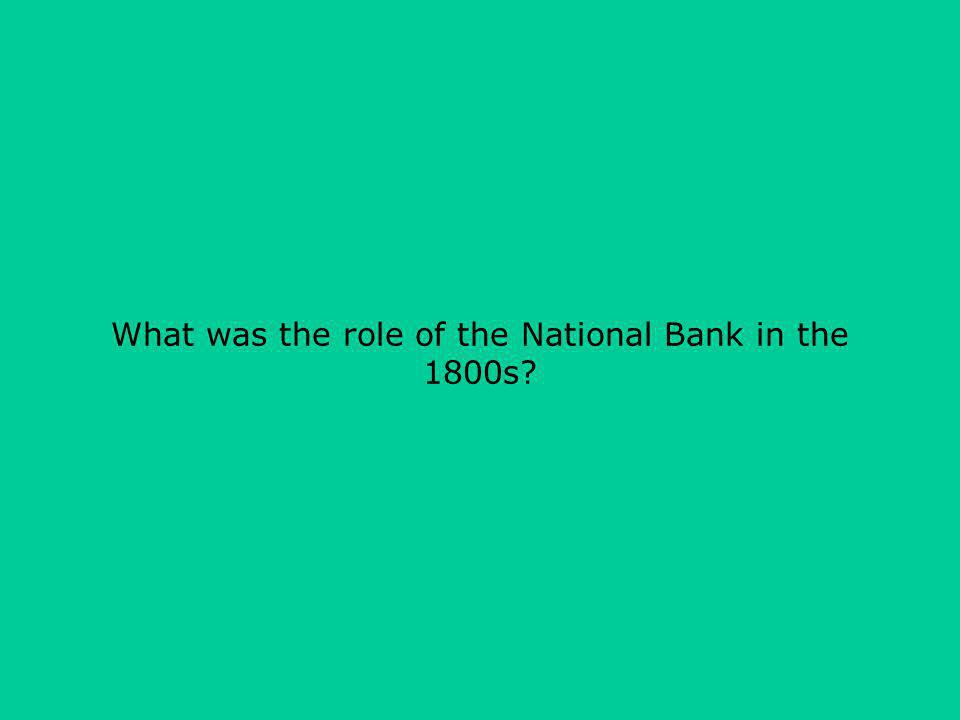 What was the role of the National Bank in the 1800s?
