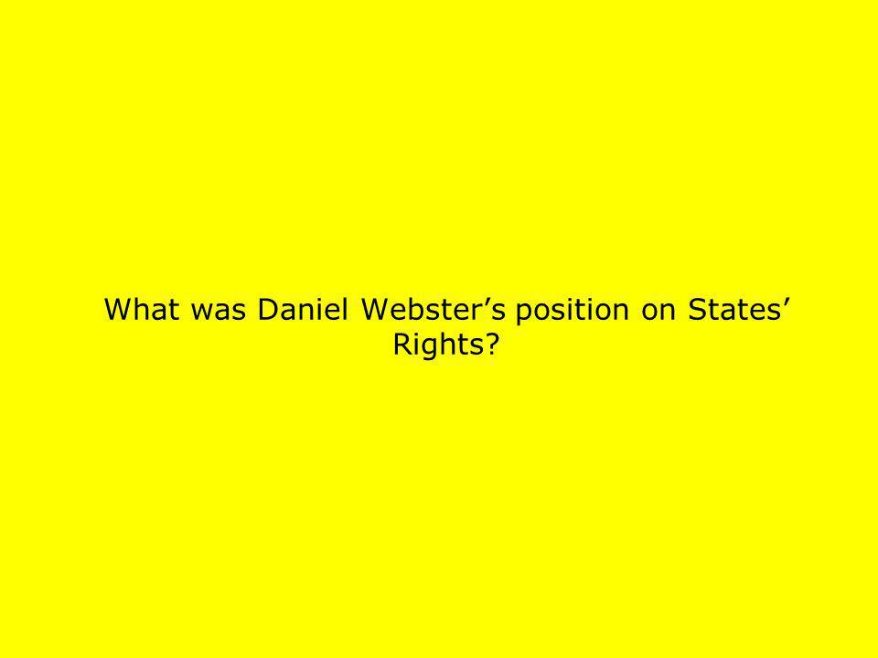 What was Daniel Websters position on States Rights?