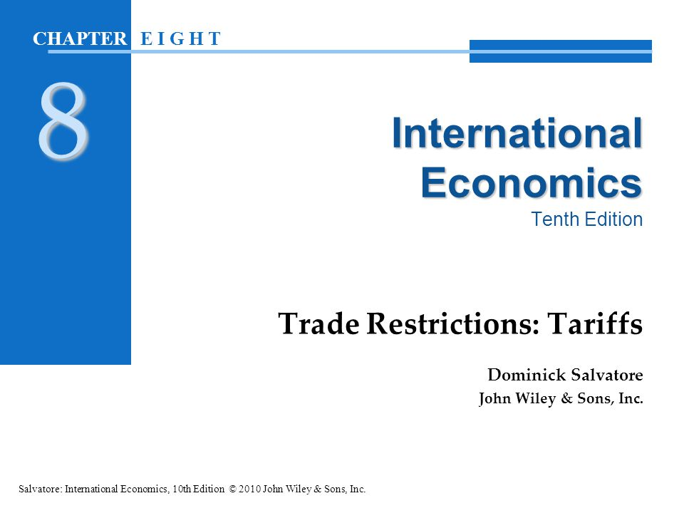 International Economics International Economics Tenth Edition Trade Restrictions: Tariffs Dominick Salvatore John Wiley & Sons, Inc. Salvatore: Intern