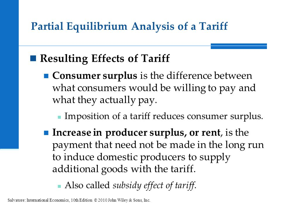 Partial Equilibrium Analysis of a Tariff Resulting Effects of Tariff Consumer surplus is the difference between what consumers would be willing to pay and what they actually pay.