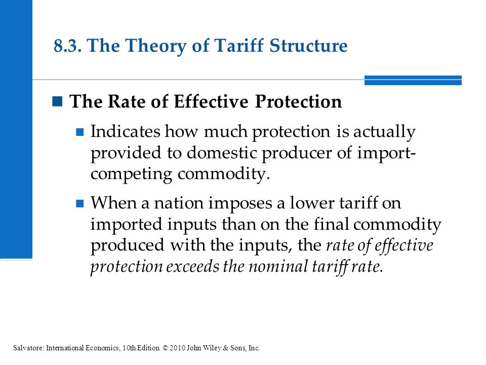 8.3. The Theory of Tariff Structure The Rate of Effective Protection Indicates how much protection is actually provided to domestic producer of import