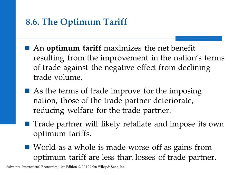 8.6. The Optimum Tariff An optimum tariff maximizes the net benefit resulting from the improvement in the nations terms of trade against the negative