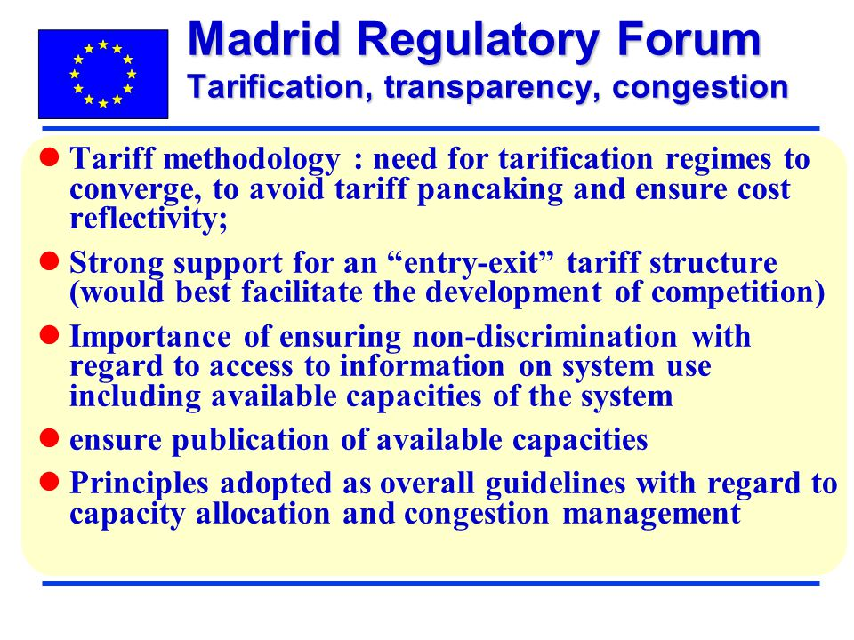 Tariff methodology : need for tarification regimes to converge, to avoid tariff pancaking and ensure cost reflectivity; Strong support for an entry-ex