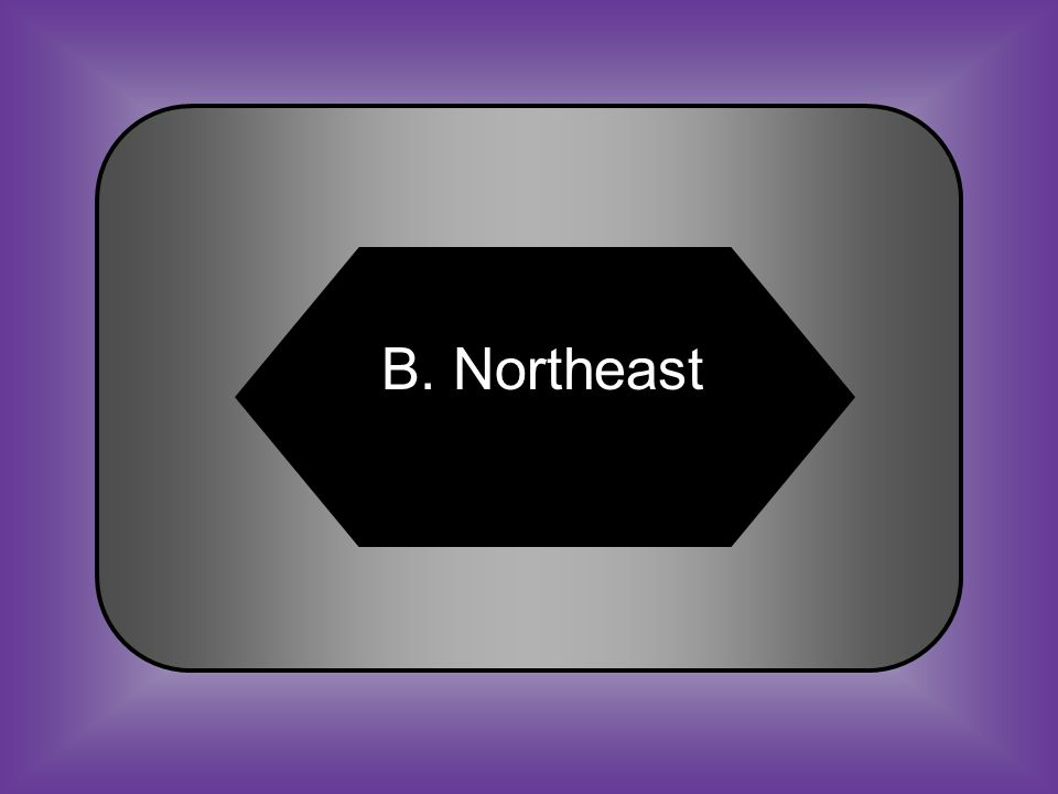 A:B: SoutheastNortheast C:D: Northwest Midwest #23 Creation of textile factories allowed for a manufacturing economy in the _______.