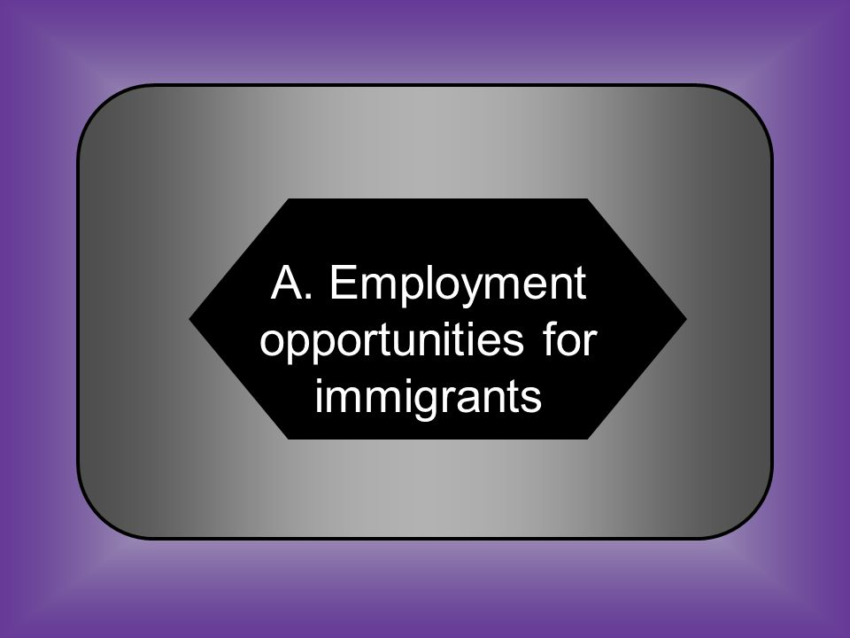 A:B: Employment opportunities for immigrants Reduction in need for slave labor #35 Industrialization in America created _____.