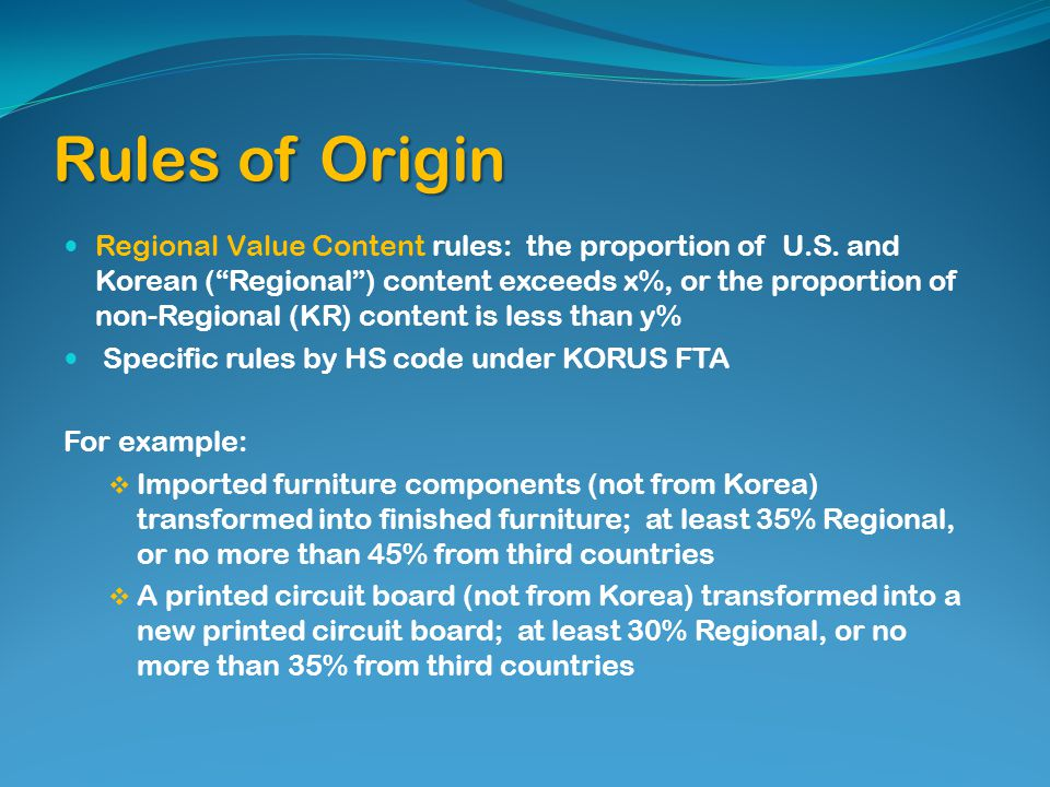Rules of Origin Regional Value Content rules: the proportion of U.S. and Korean (Regional) content exceeds x%, or the proportion of non-Regional (KR)