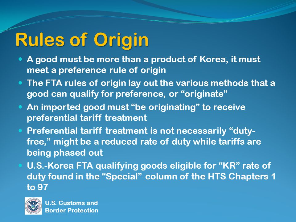 Rules of Origin A good must be more than a product of Korea, it must meet a preference rule of origin The FTA rules of origin lay out the various meth