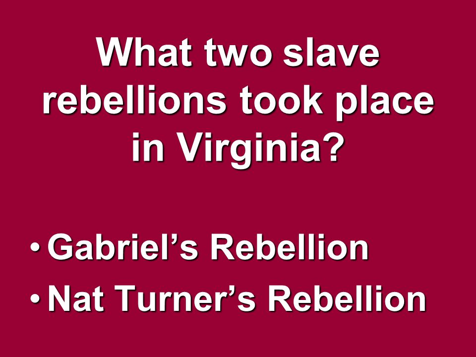What two slave rebellions took place in Virginia? Gabriels RebellionGabriels Rebellion Nat Turners RebellionNat Turners Rebellion