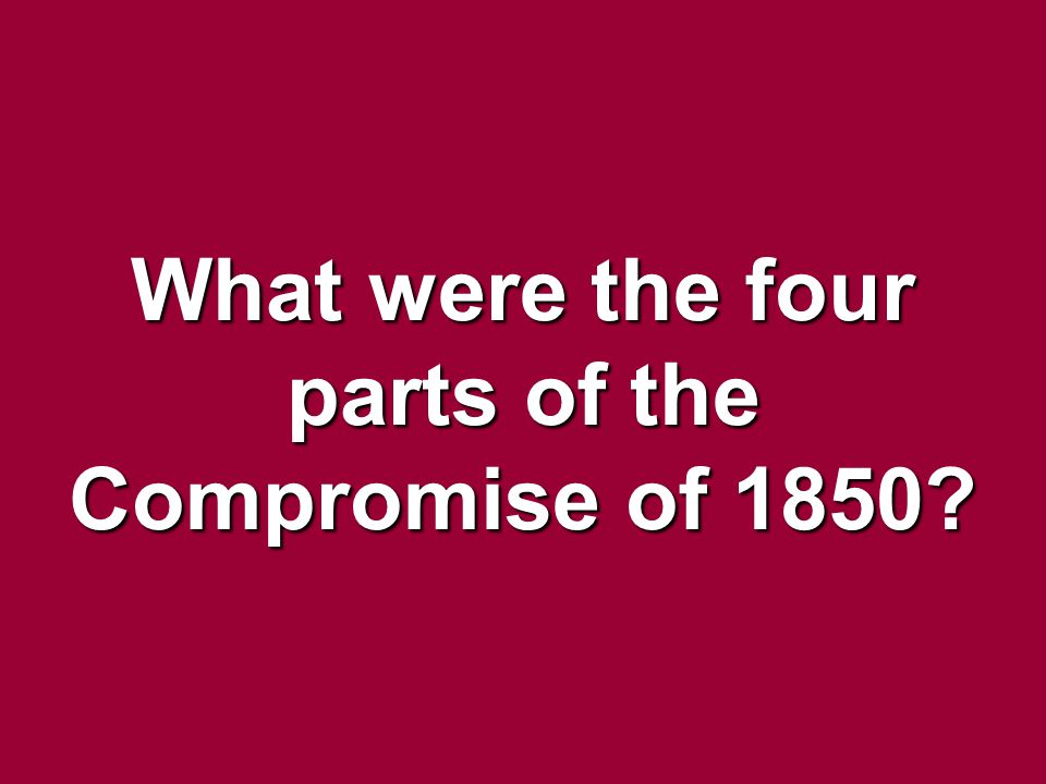 What were the four parts of the Compromise of 1850?
