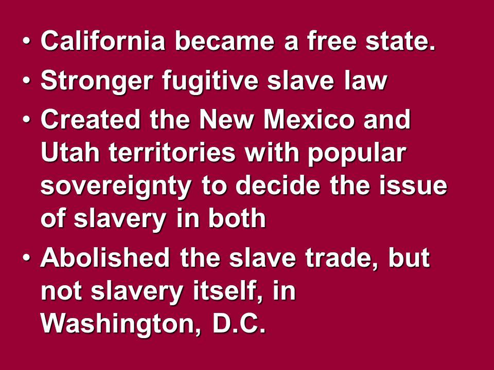 California became a free state.California became a free state. Stronger fugitive slave lawStronger fugitive slave law Created the New Mexico and Utah