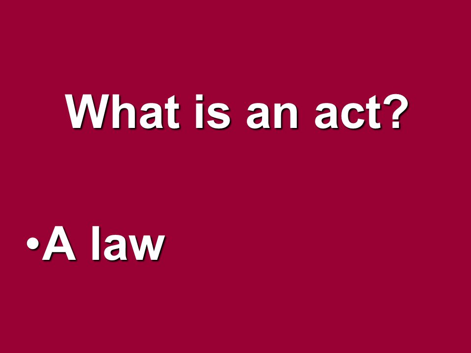 What is an act? A lawA law
