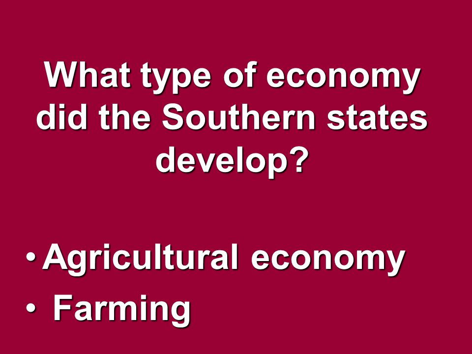 What type of economy did the Southern states develop? Agricultural economyAgricultural economy Farming Farming