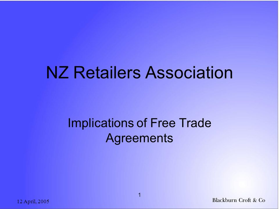 12 April, 2005 1 NZ Retailers Association Implications of Free Trade Agreements