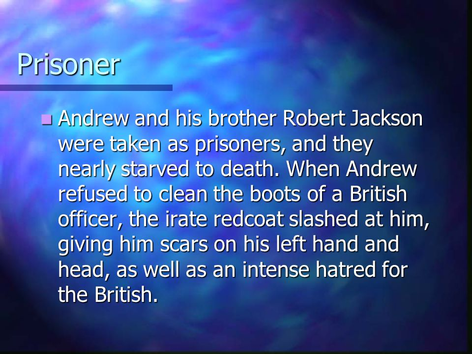 Prisoner Andrew and his brother Robert Jackson were taken as prisoners, and they nearly starved to death. When Andrew refused to clean the boots of a