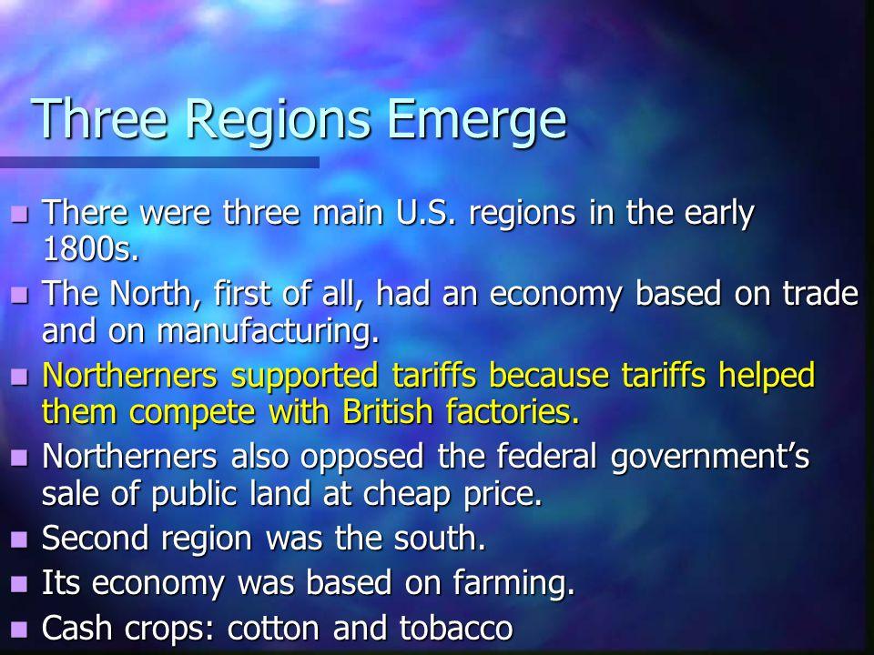 Three Regions Emerge There were three main U.S.regions in the early 1800s.