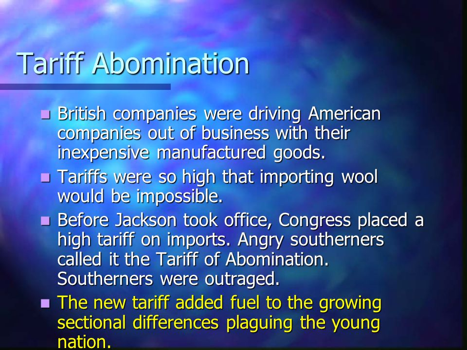 Tariff Abomination British companies were driving American companies out of business with their inexpensive manufactured goods. British companies were