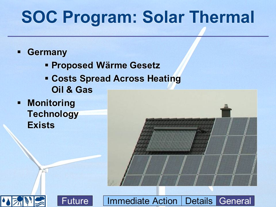 SOC Program: Solar Thermal Germany Proposed Wärme Gesetz Costs Spread Across Heating Oil & Gas Monitoring Technology Exists Germany Proposed Wärme Gesetz Costs Spread Across Heating Oil & Gas Monitoring Technology Exists FutureImmediate ActionDetailsGeneral