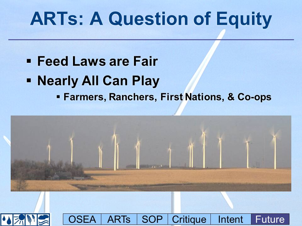 ARTs: A Question of Equity Feed Laws are Fair Nearly All Can Play Farmers, Ranchers, First Nations, & Co-ops OSEAARTsSOPCritiqueIntentFuture