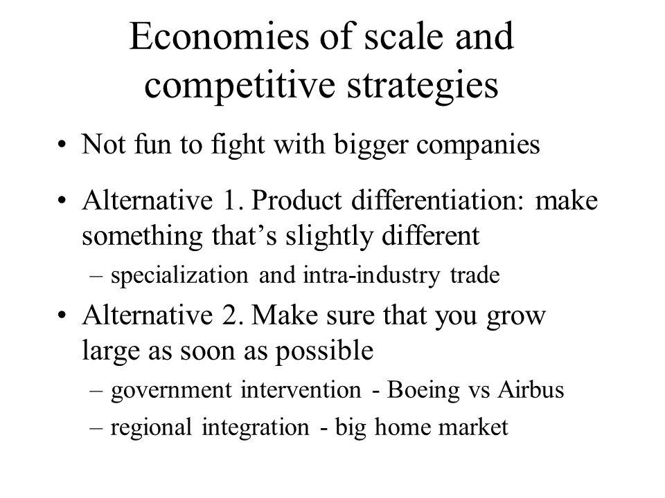 Economies of scale and competitive strategies Not fun to fight with bigger companies Alternative 1.