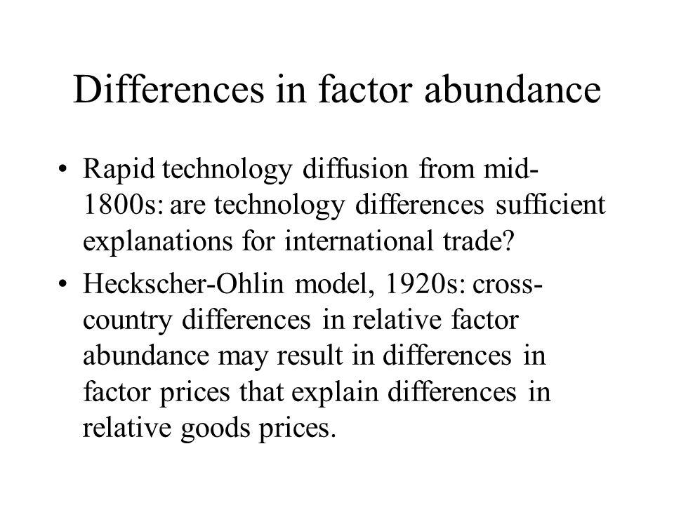 Differences in factor abundance Rapid technology diffusion from mid- 1800s: are technology differences sufficient explanations for international trade.