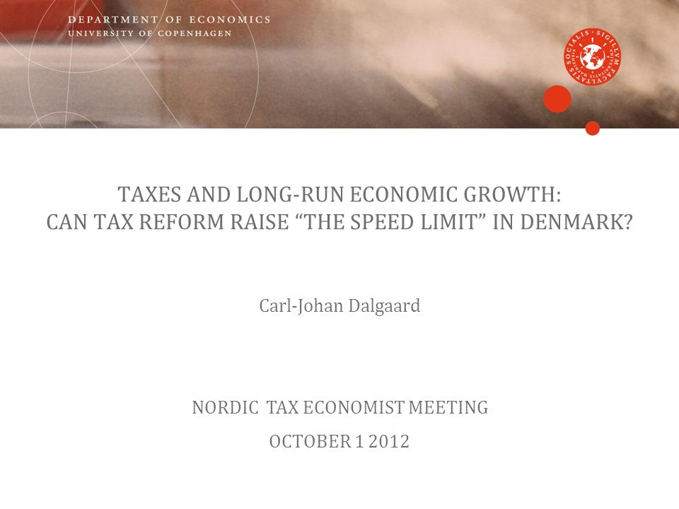 TAXES AND LONG-RUN ECONOMIC GROWTH: CAN TAX REFORM RAISE THE SPEED LIMIT IN DENMARK.